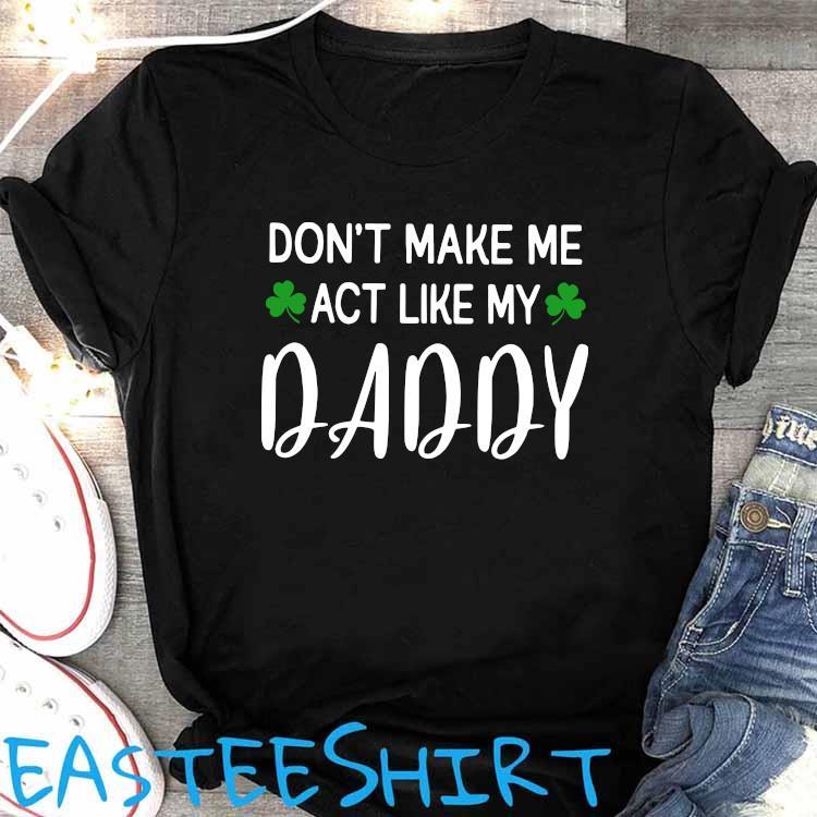 Don't Make Me Act Like My Daddy Shirt Women's Shirt