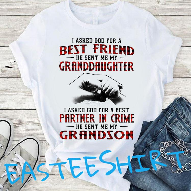 I Asked God For A Best Friend He Sent Me My Granddaughter I Asked God For A Best Shirt T-Shirt
