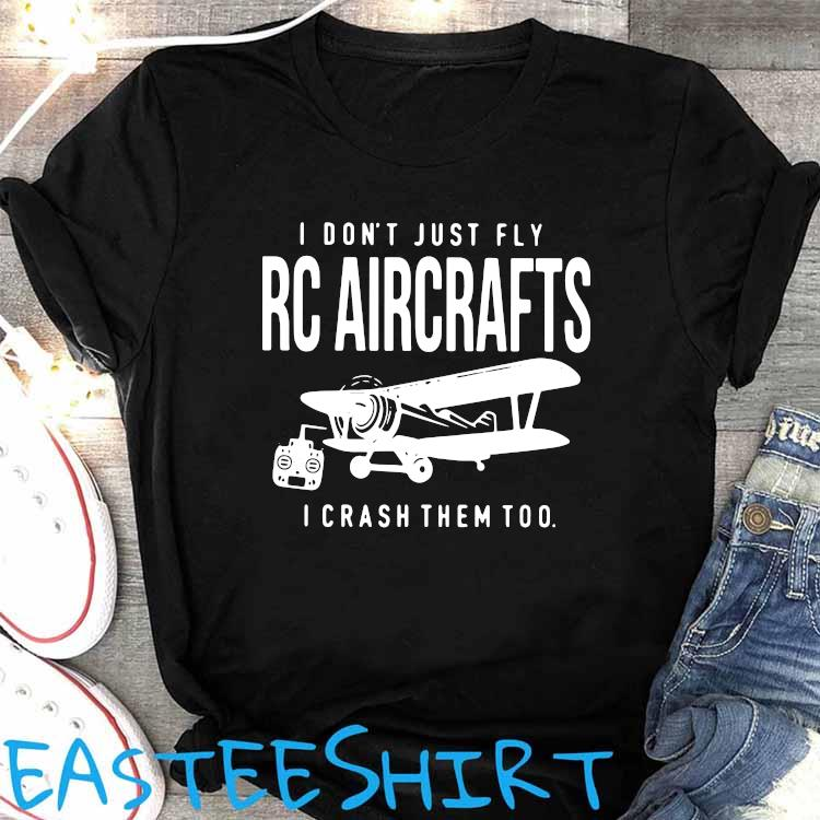 I Don't Just Fly RC Aircrafts I Crash Them Too Shirt Women's Shirt