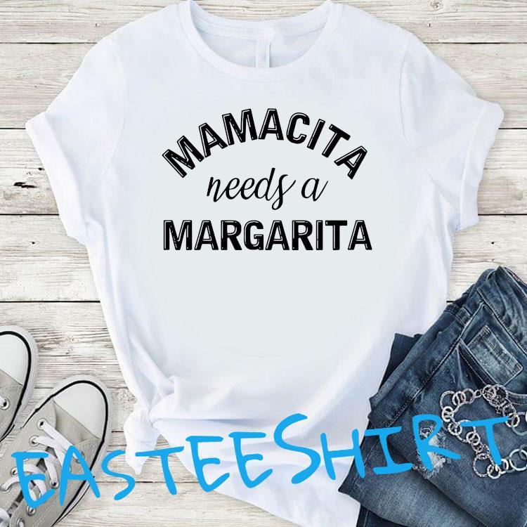 Mamacita Needs A Margarita Shirt T-Shirt