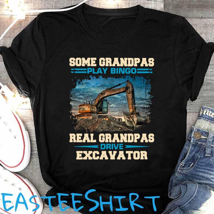 Some Grandpas Play Bingo Real Grandpas Drive Excavator Shirt Women's Shirt