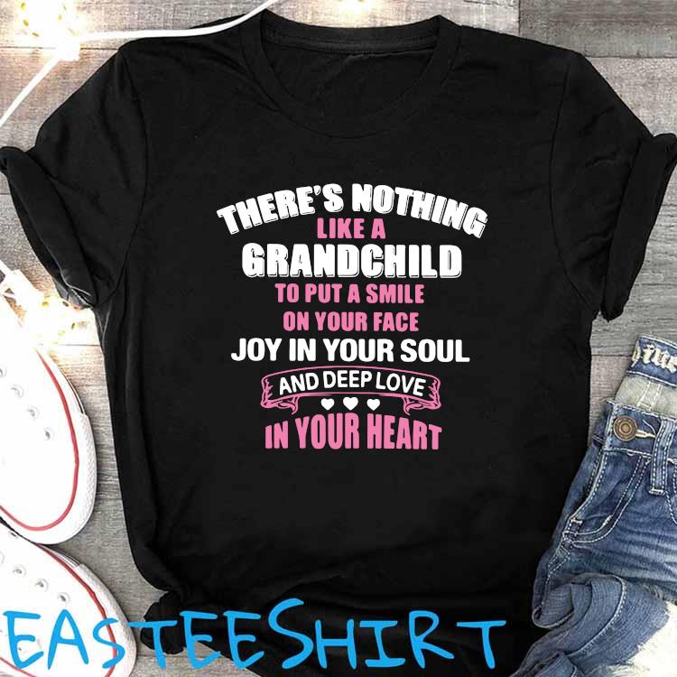 There's Nothing Like A Grandchild To Put A Smile On Your Face Joy In Your Soul And Depp Love In Your Heart Shirt Women's Shirt