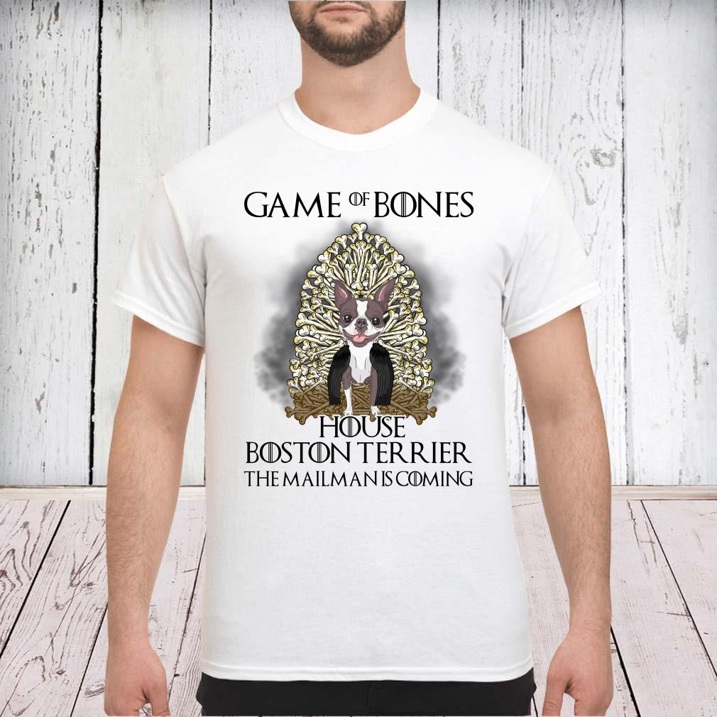 Game of bones house boston terrier the mailman is coming shirt