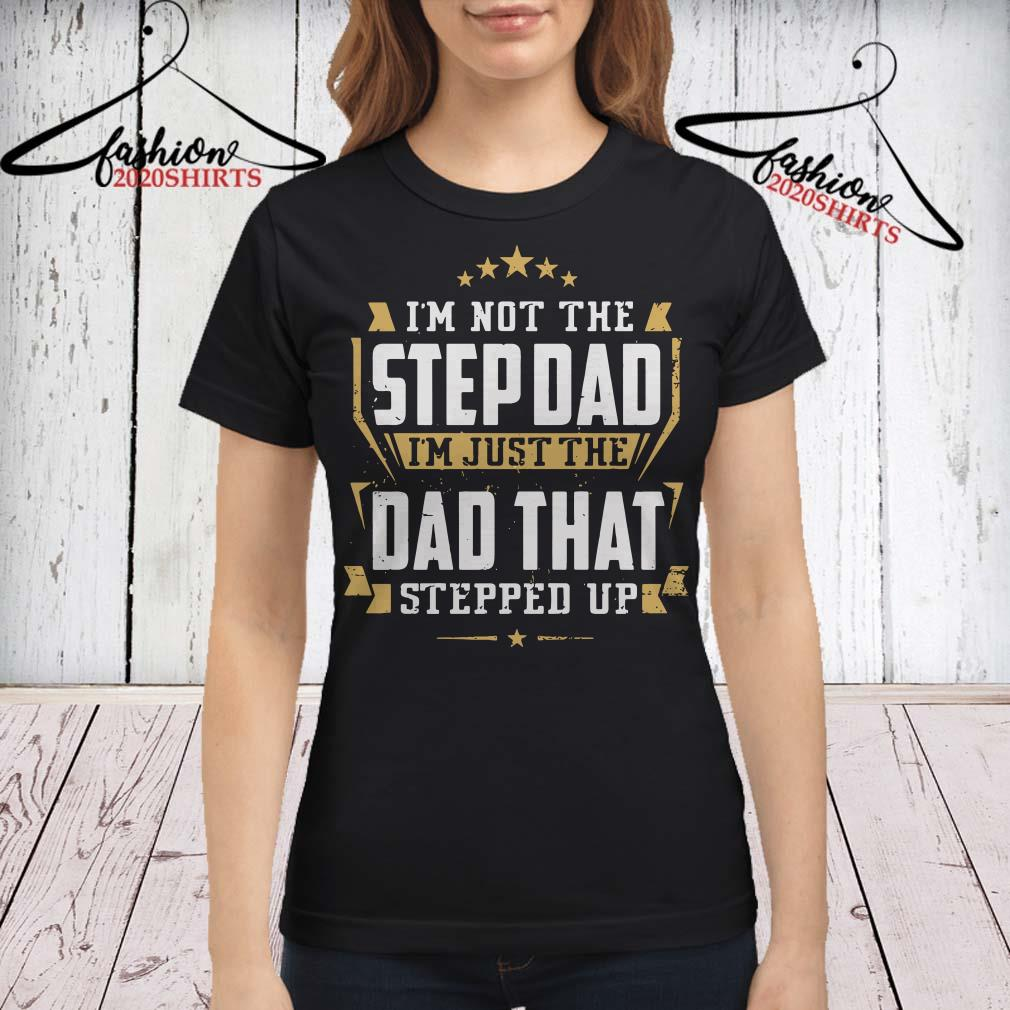 28fe01427 I'm not the step Dad I'm just the Dad that stepped up shirt, sweater ...