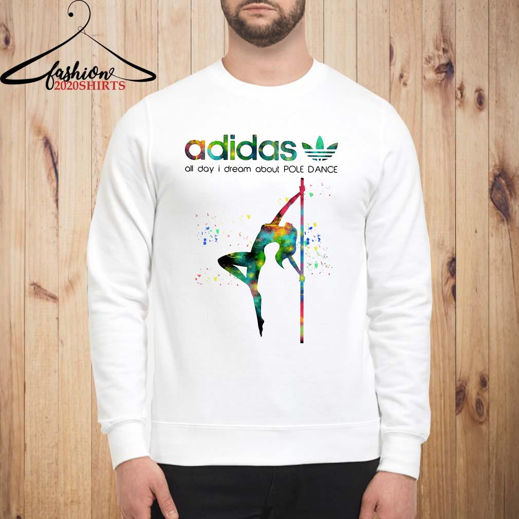 Adidas all day I dream about pole dance Sweatshirt