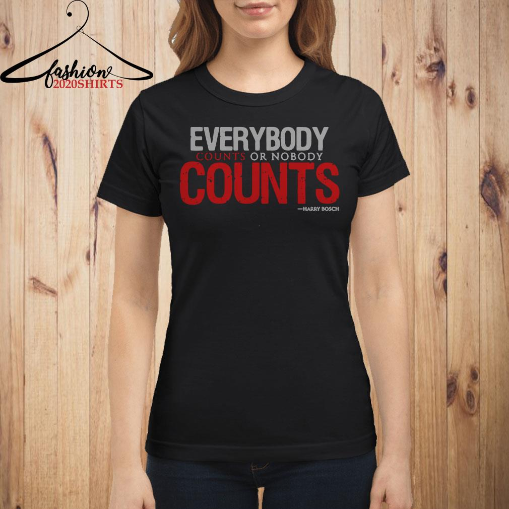 Everybody counts or nobody counts Harry Bosch Ladies shirt