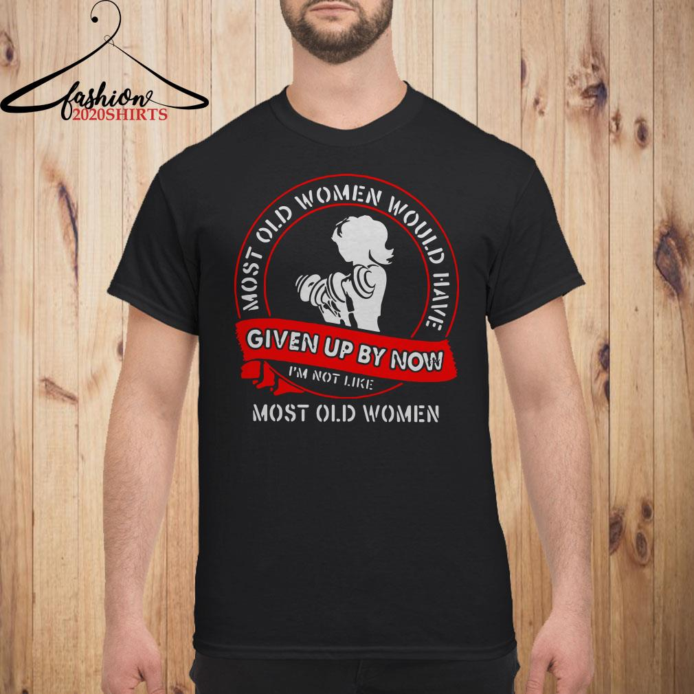 Gym most old women would have given up by now I'm not like most old women Men shirt