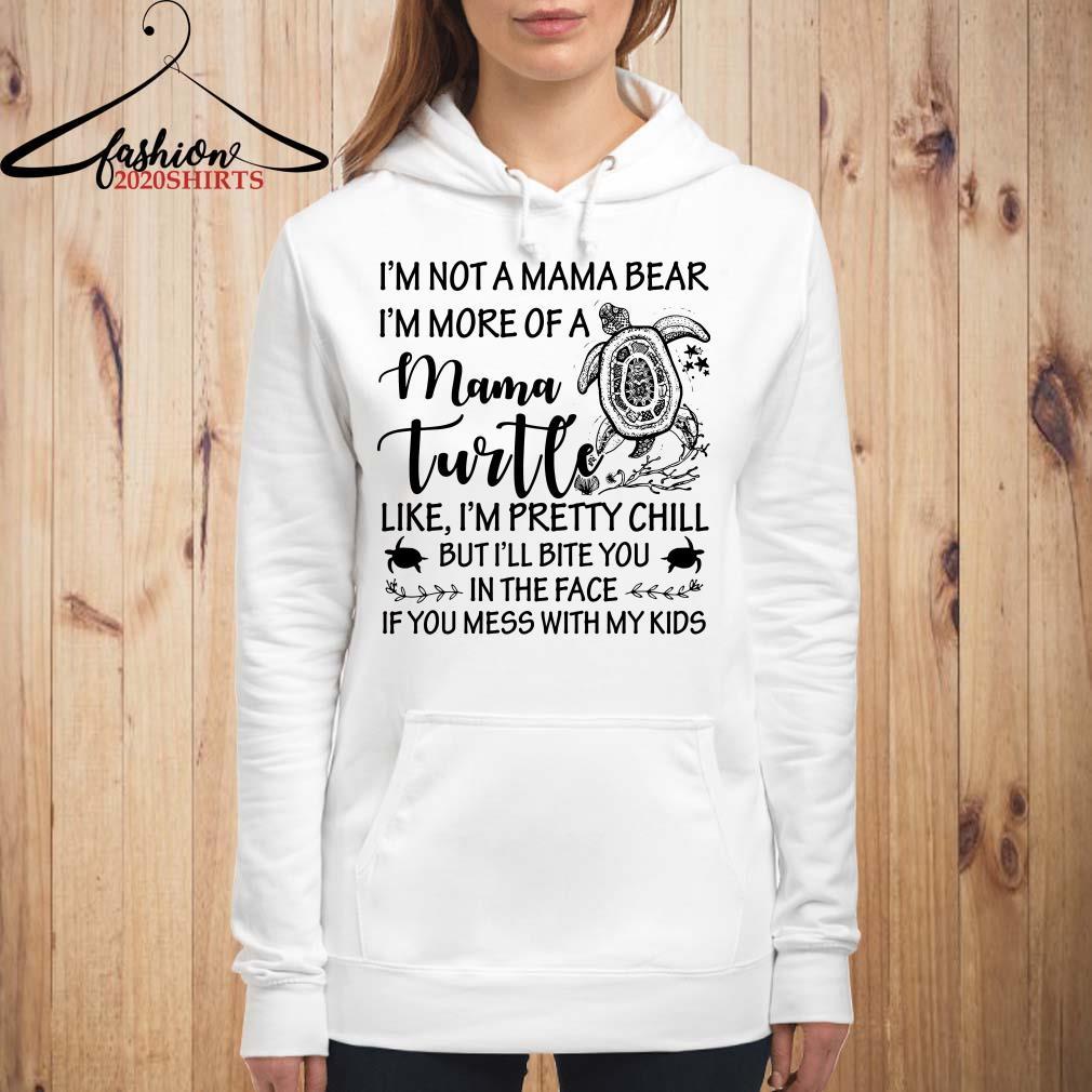 I'm not a mama bear I'm more of a mama turtle Hoodie