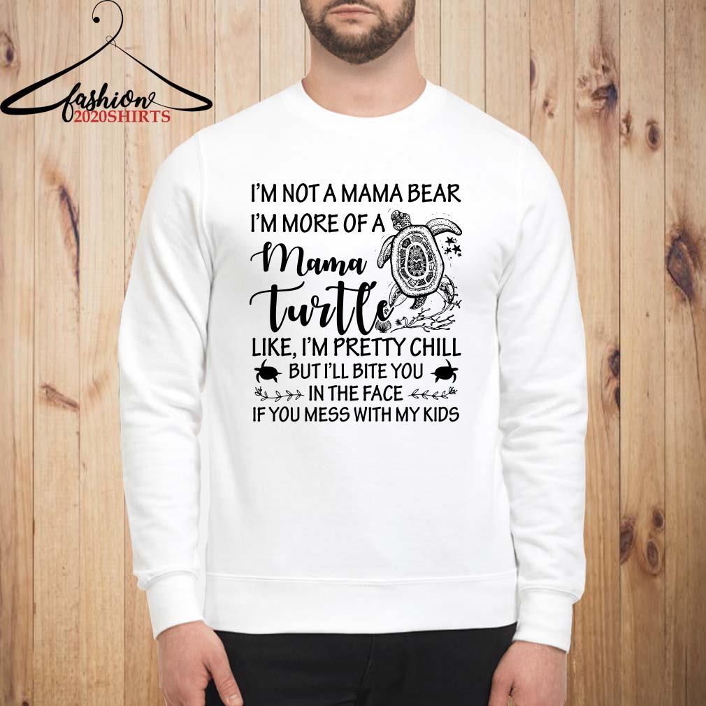 I'm not a mama bear I'm more of a mama turtle Sweatshirt