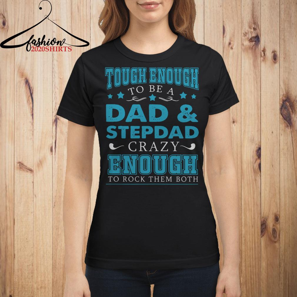 Tough enough to be a dad and stepdad crazy enough to rock them both Ladies shirt