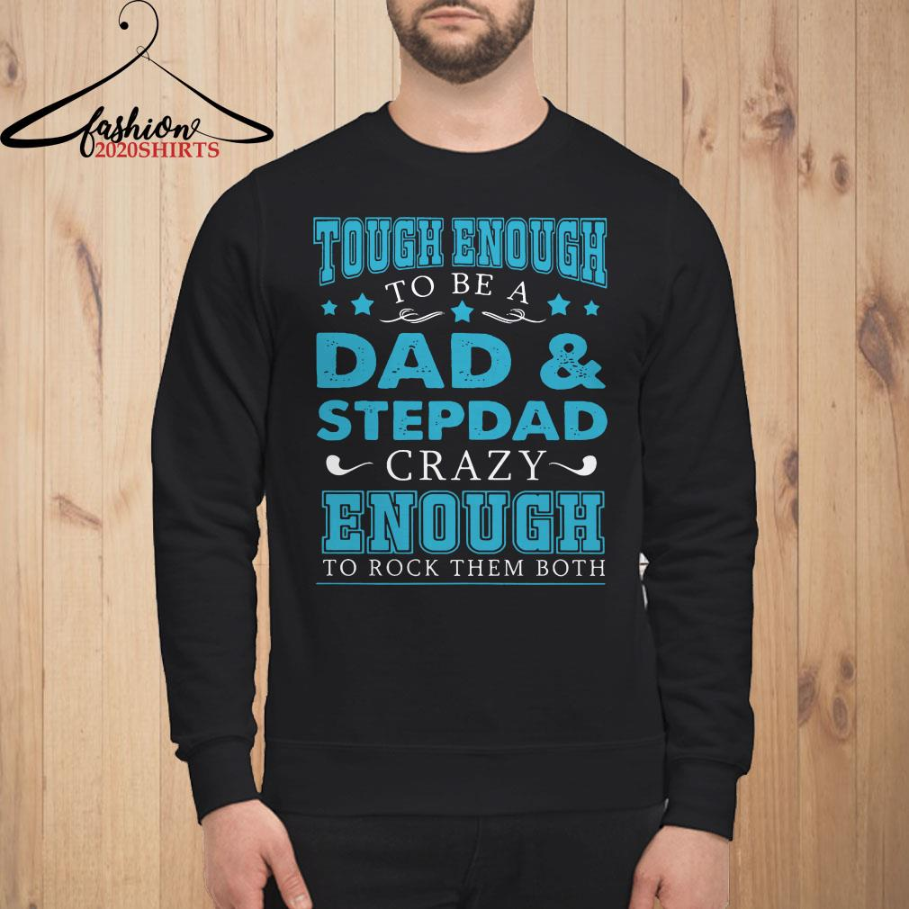 Tough enough to be a dad and stepdad crazy enough to rock them both Sweatshirt