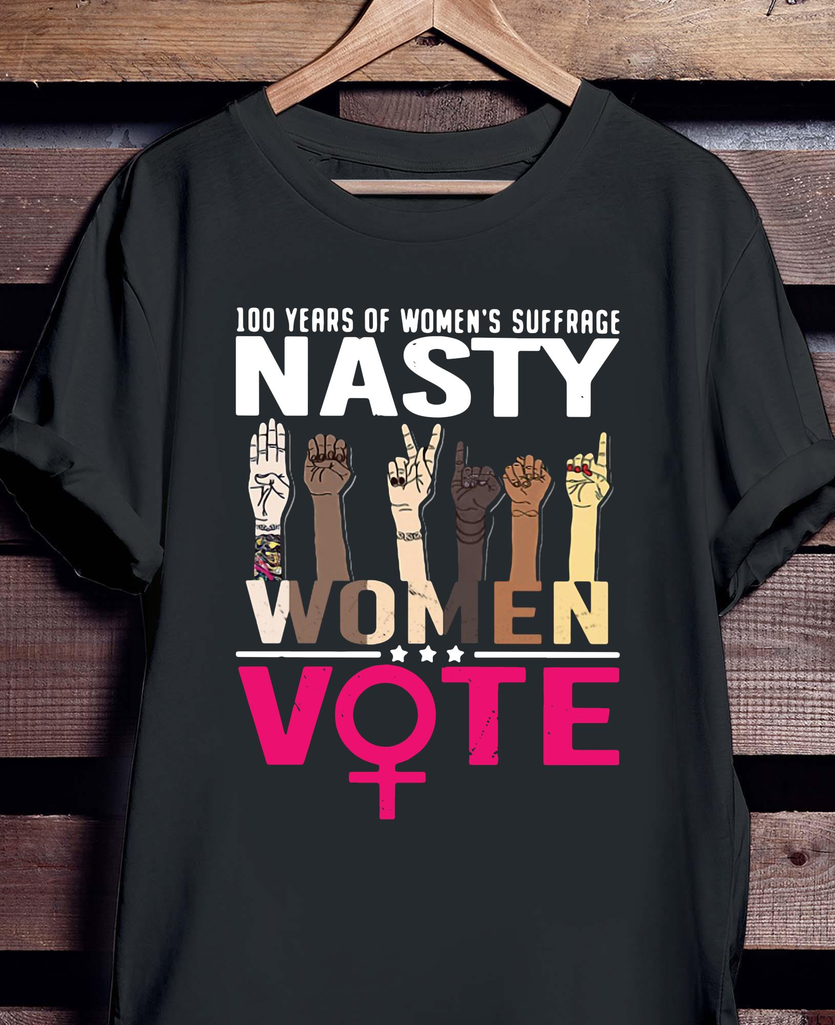 100 Years Of Women's Suffrage Nasty Women Vote Shirt