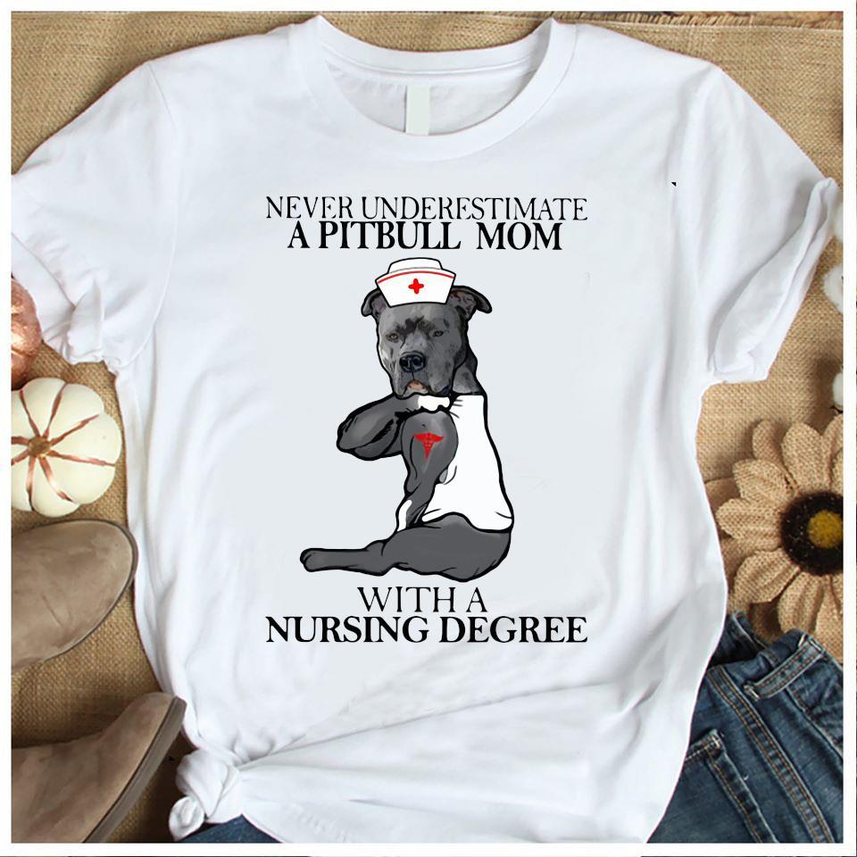 Never Underestimate A Pitbull Mom With A Nursing Degree Shirt Women's Shirt