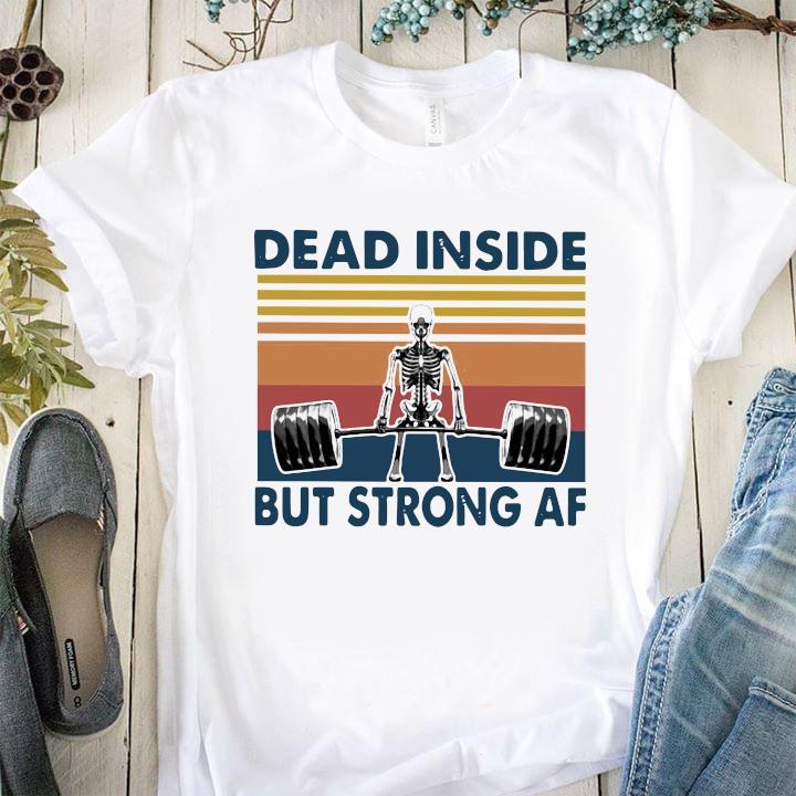 Weightlifting Skeleton Dead Inside But Strong Af Vintage Shirt