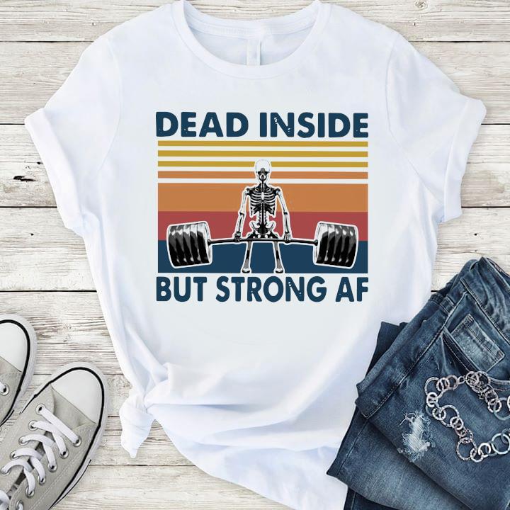 Weightlifting Skeleton Dead Inside But Strong Af Vintage Shirt T-Shirt