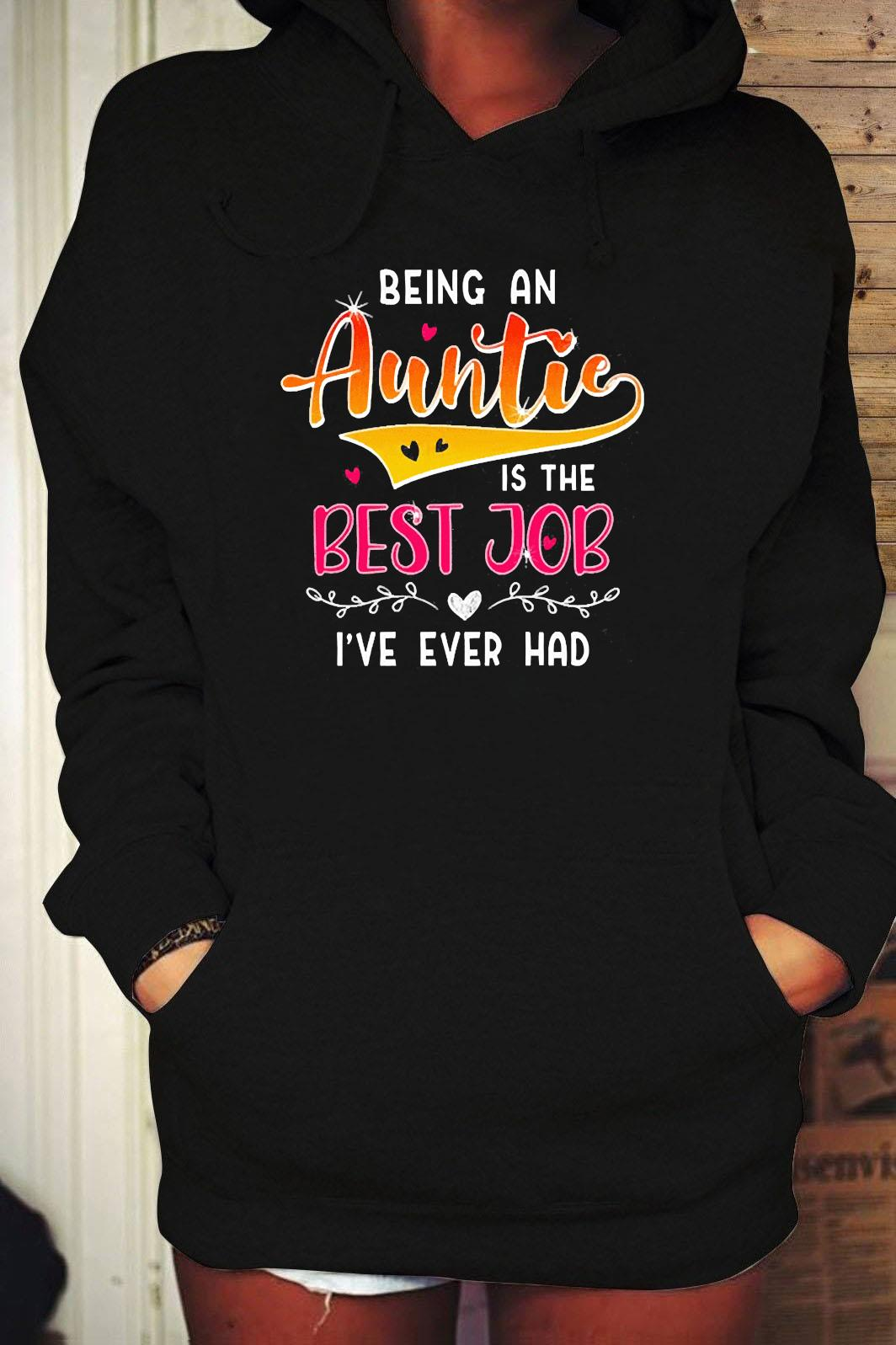 Being An Auntie Is The Best Job Shirt Hoodie