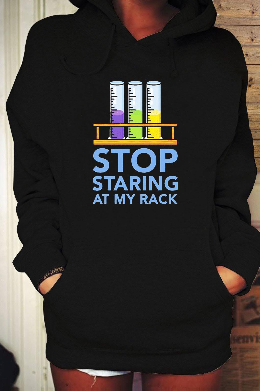 Chemistry Stop Staring At My Rack 2020 Shirt Hoodie