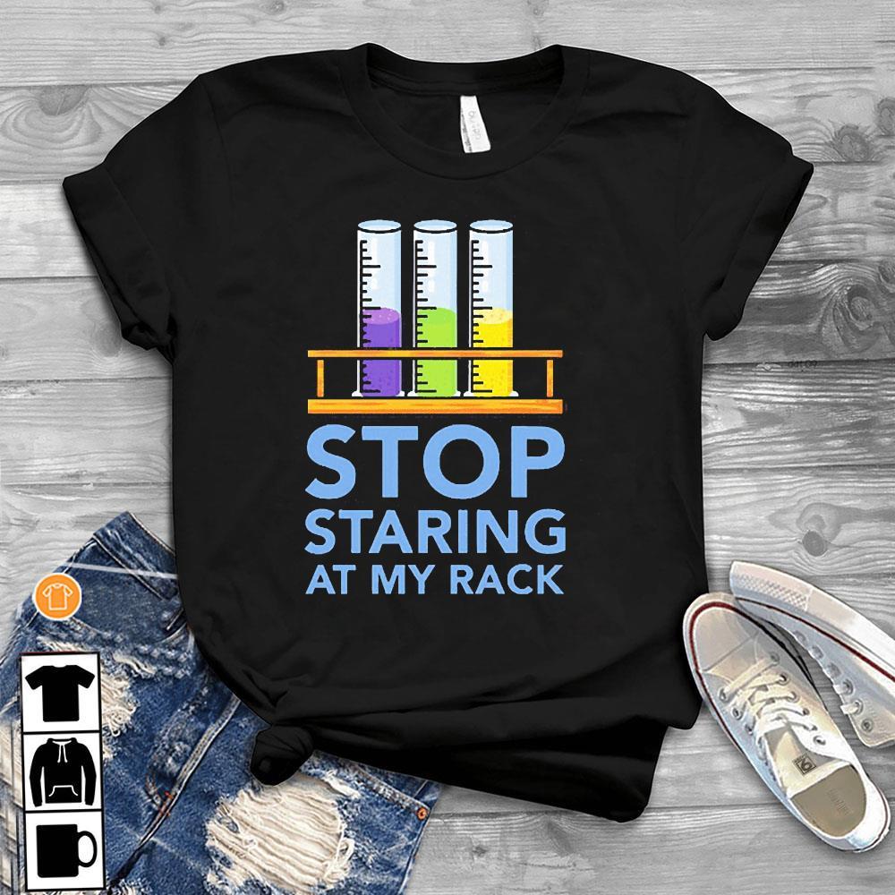 Chemistry Stop Staring At My Rack 2020 Shirt T-Shirt