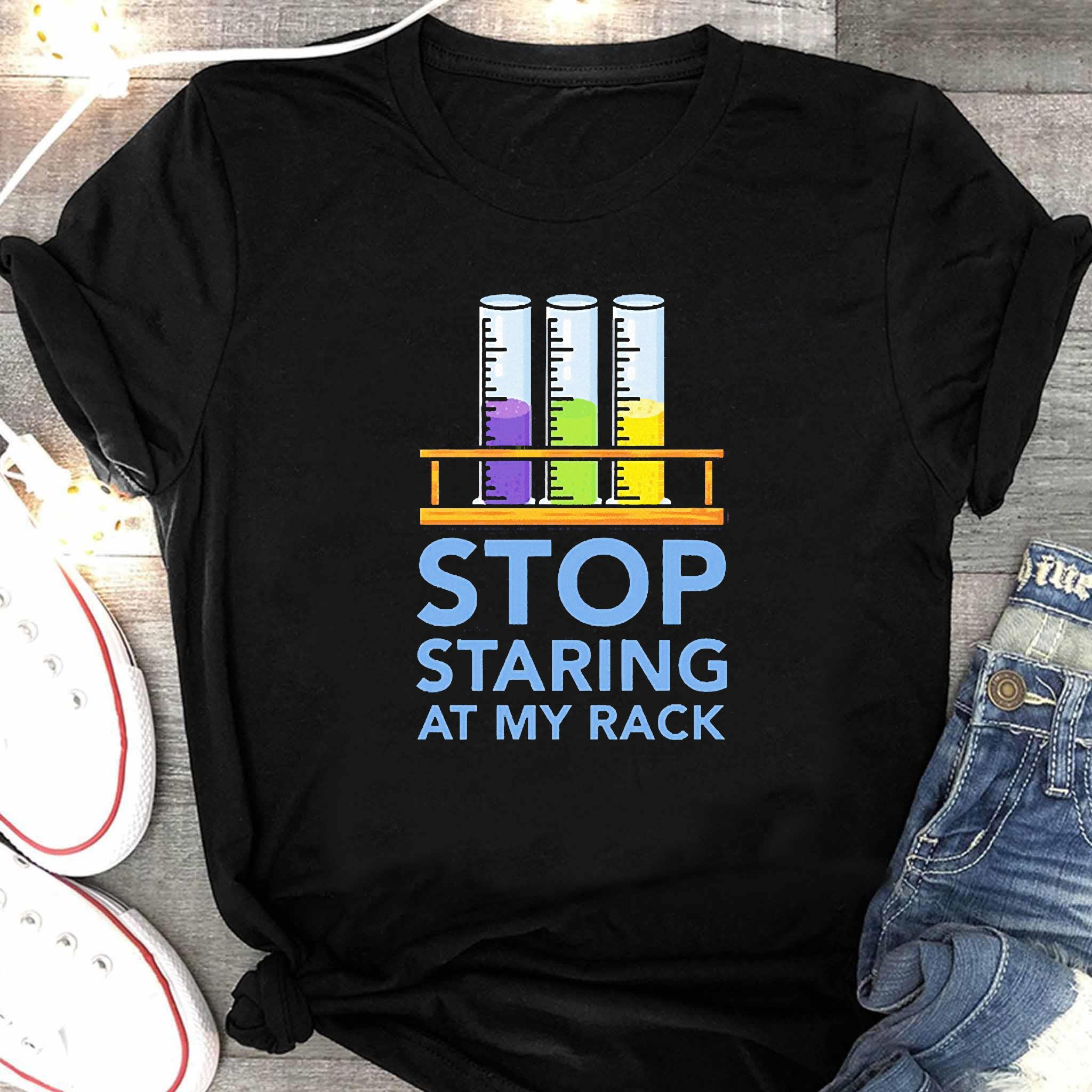 Chemistry Stop Staring At My Rack 2020 Shirt Women's Shirt
