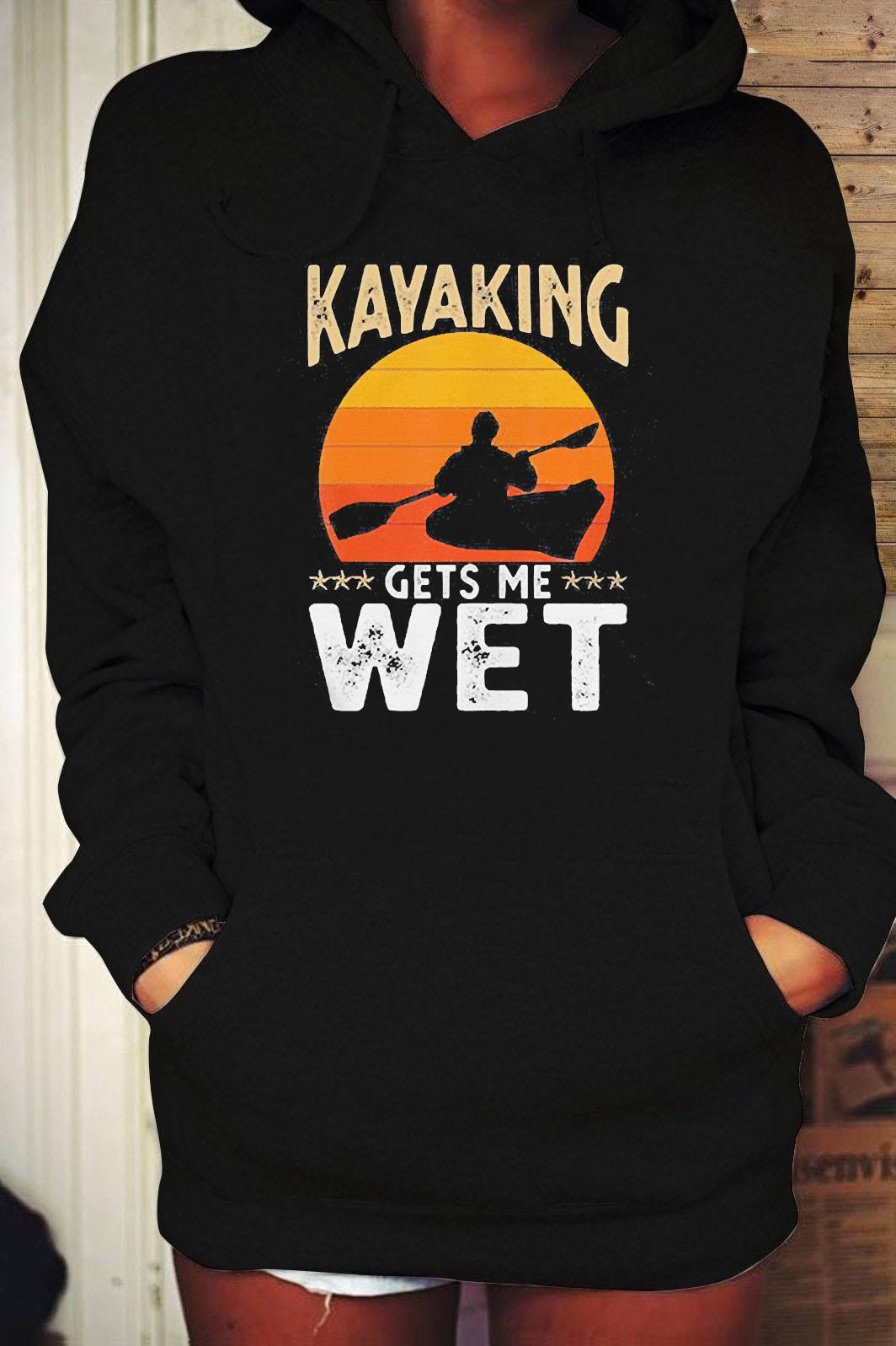Kayaking Gets Me Wet Shirt Hoodie