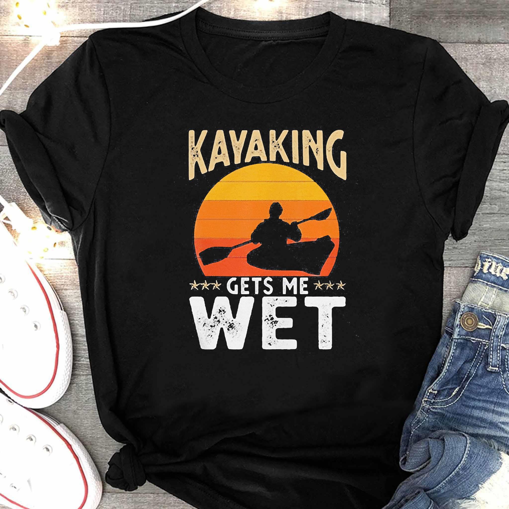 Kayaking Gets Me Wet Shirt Women's Shirt