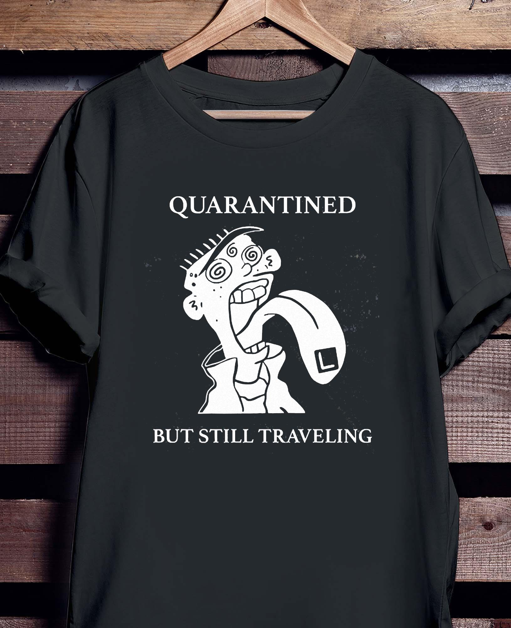 Quarantined But Still Traveling Shirt