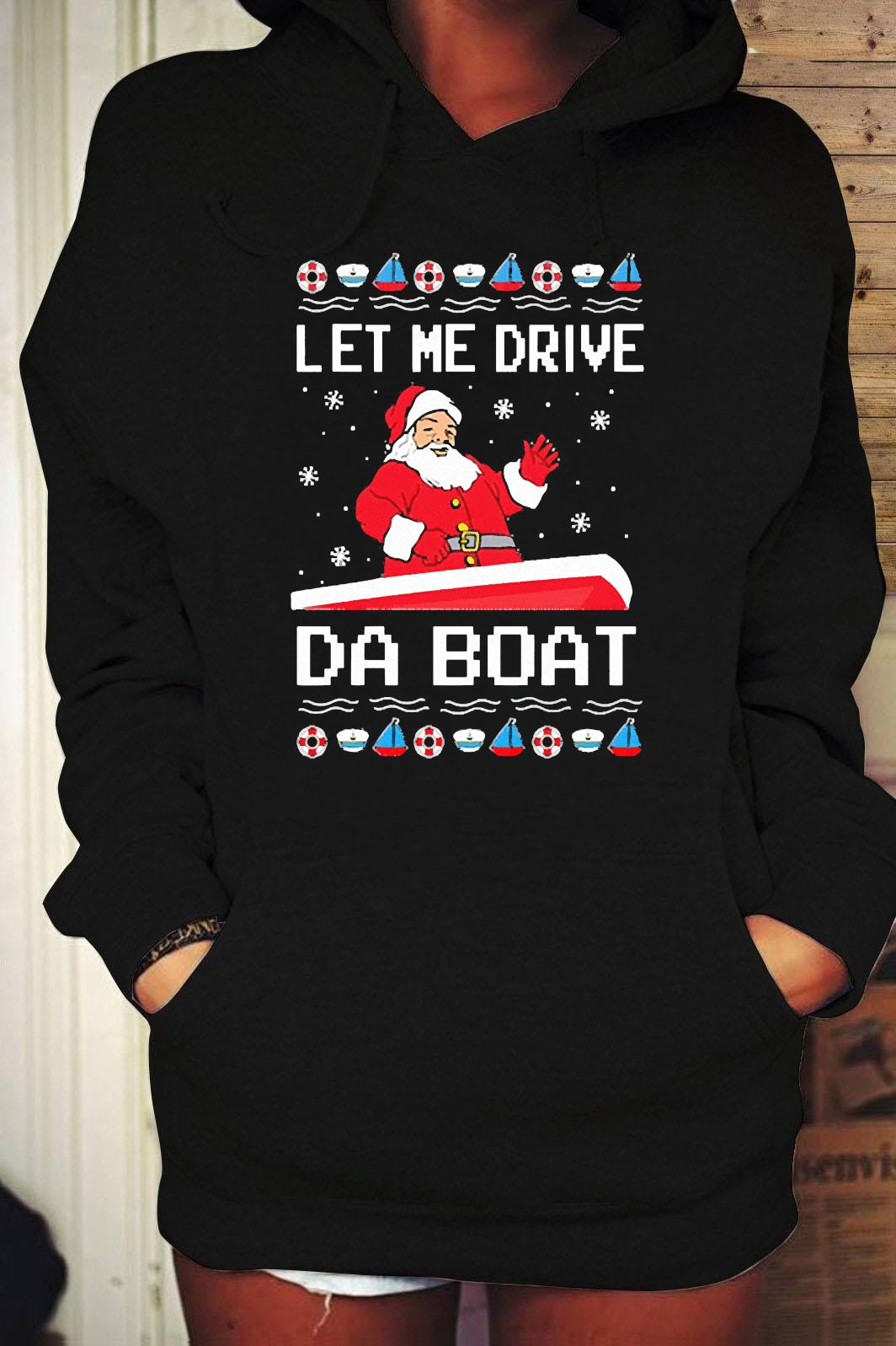 Santa Claus Let Me Drive Da Boat Christmas Shirt Hoodie