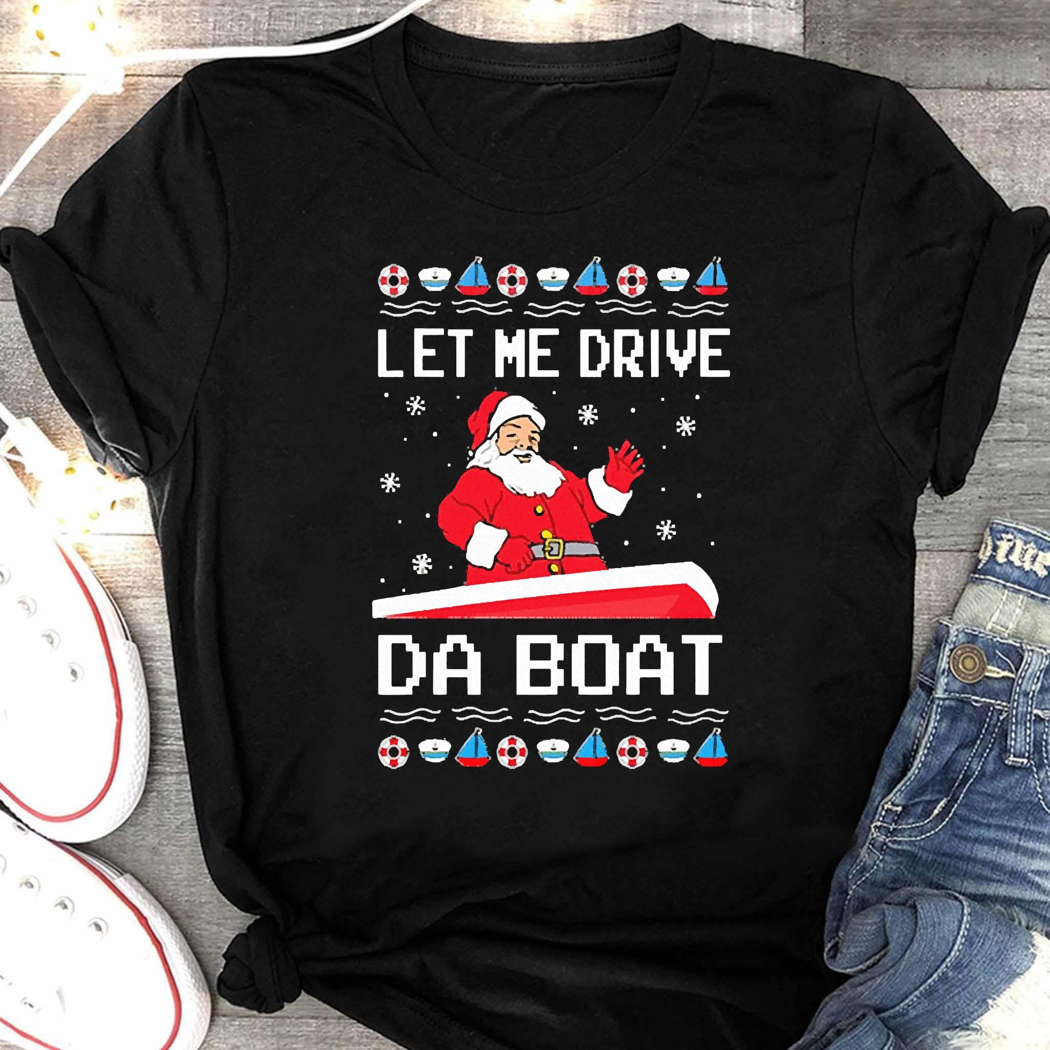 Santa Claus Let Me Drive Da Boat Christmas Shirt Women's Shirt