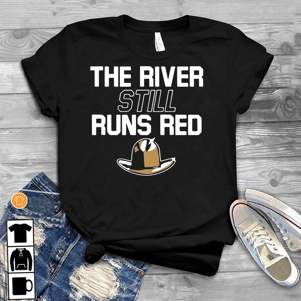 The River Still Runs Red Shirt T-Shirt