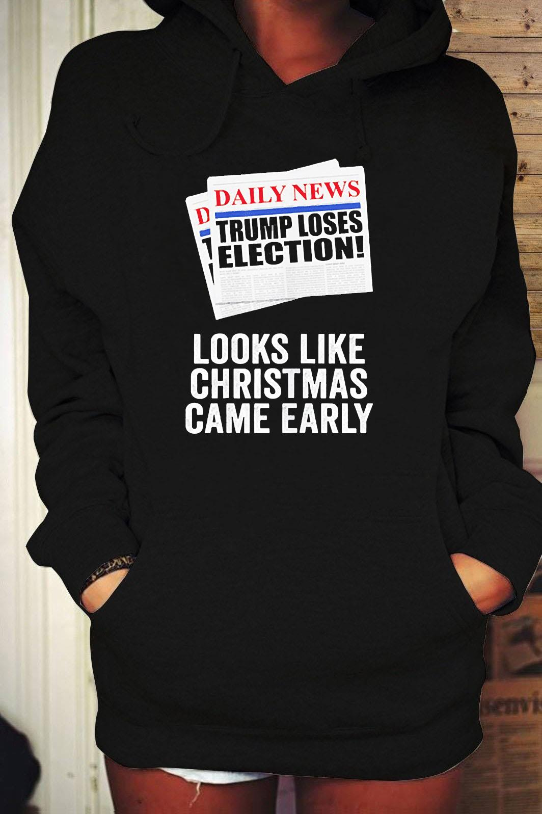 Trump Loses Election Looks Like Christmas Came Early 2020 Shirt Hoodie