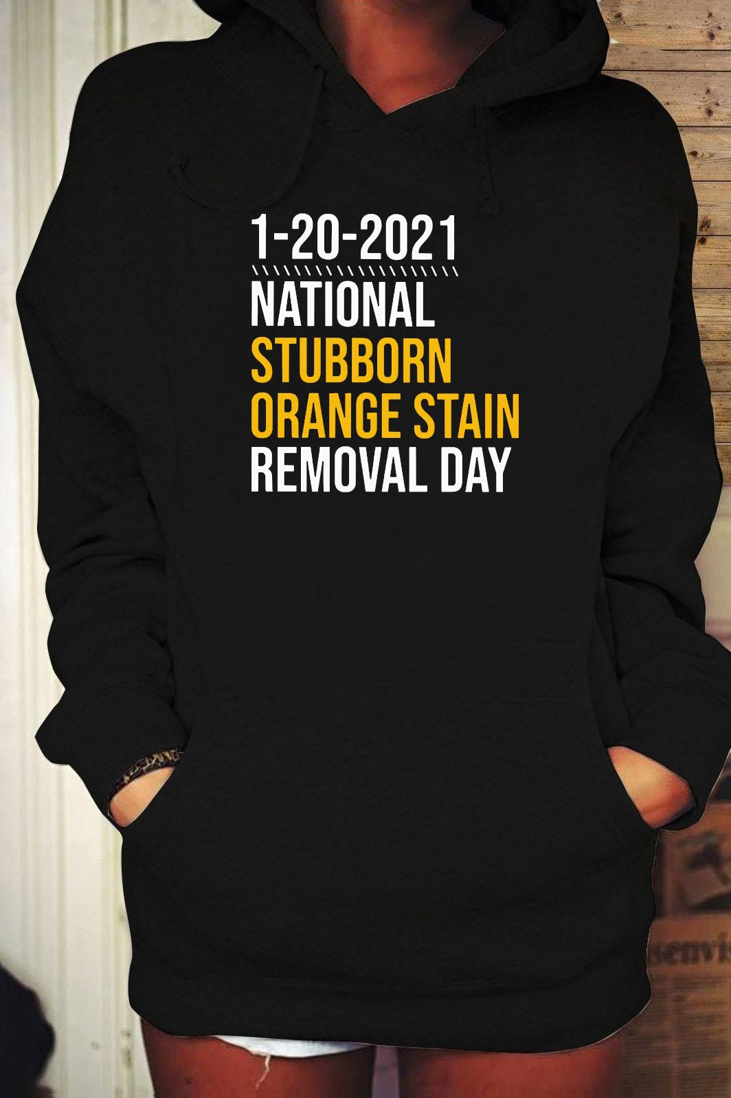 1-20-2021 National Stubborn Orange Stain Removal Day Shirt Hoodie