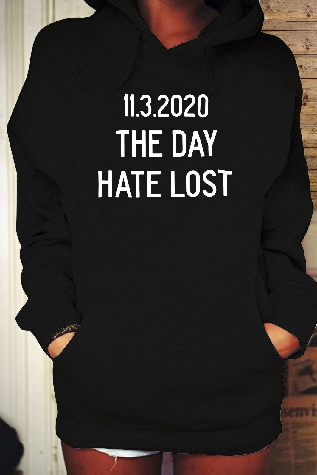 11.3.2020 The Day Hate Lost Shirt Hoodie