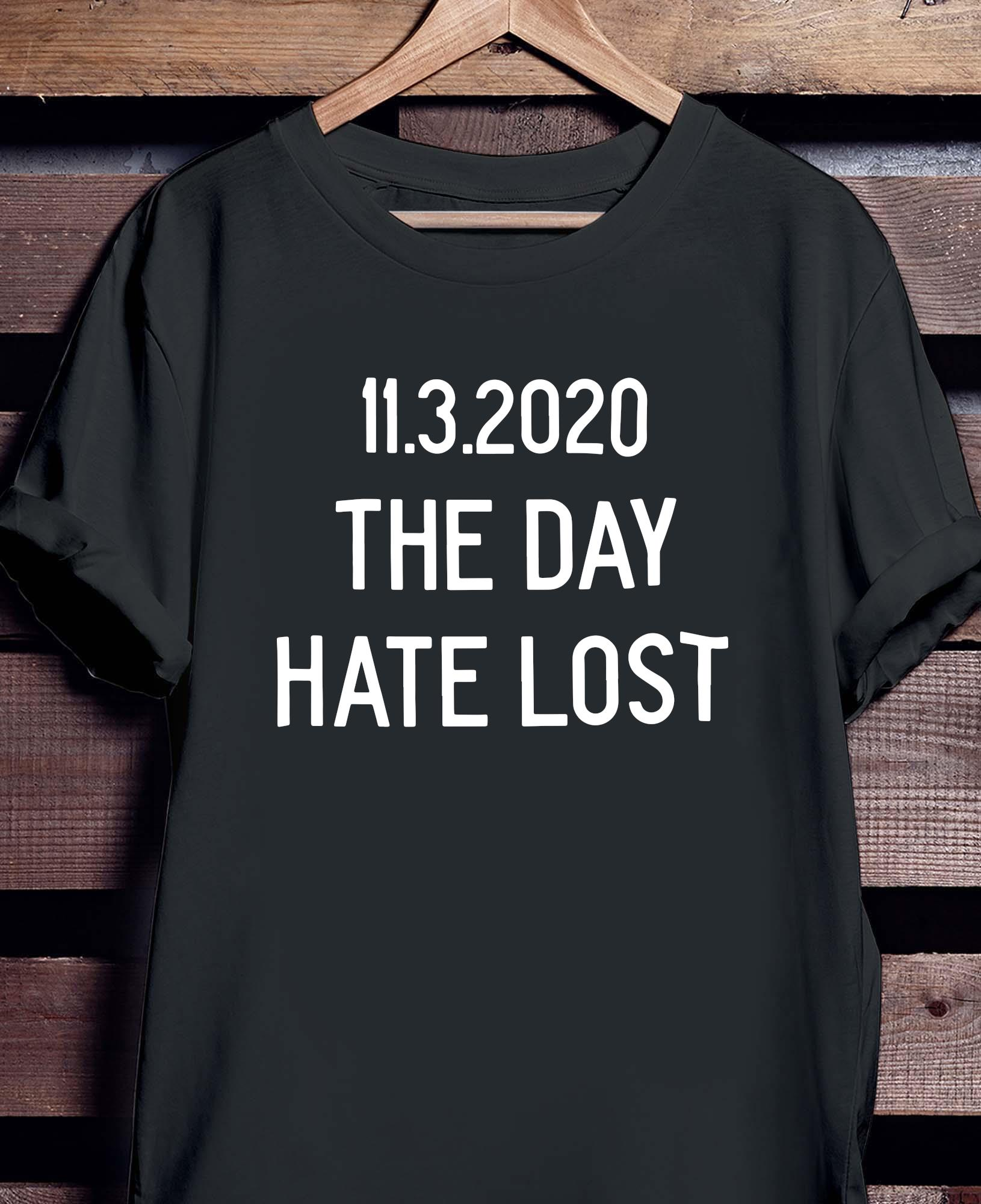 11.3.2020 The Day Hate Lost Shirt