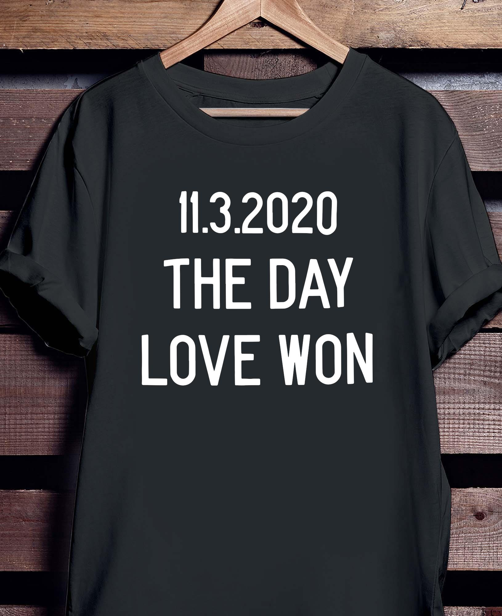 11.3.2020 The Day Love Won Shirt