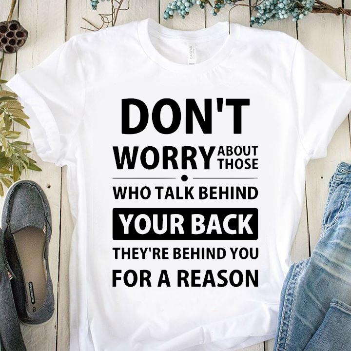 Don't Worry About Those Who Talk Behind Your Back They're Behind You For A Reason Shirt