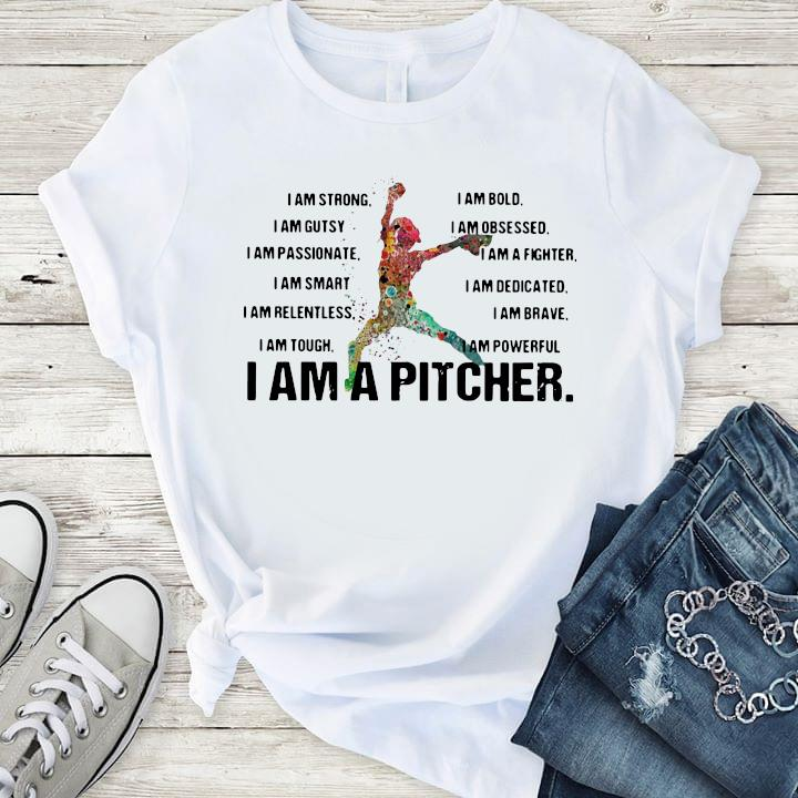 I Am Strong I Am Bold I Am Gutsy I Am Obsessed I Am A Pitcher Shirt T-Shirt