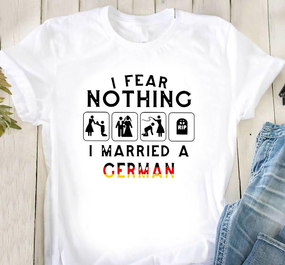 I Fear Nothing I Married A German Shirt Classic T-Shirt