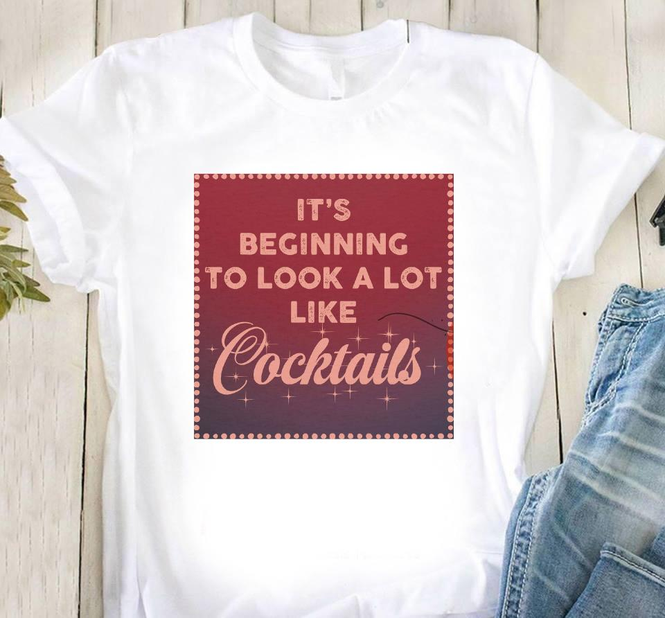It's Beginning To Look A Lot Like Cocktails Shirt Classic T-Shirt