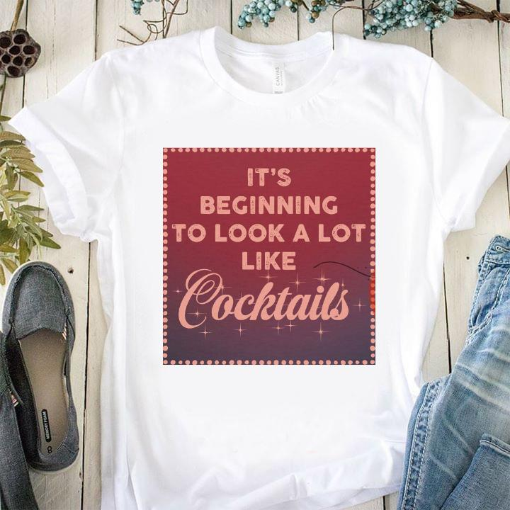It's Beginning To Look A Lot Like Cocktails Shirt