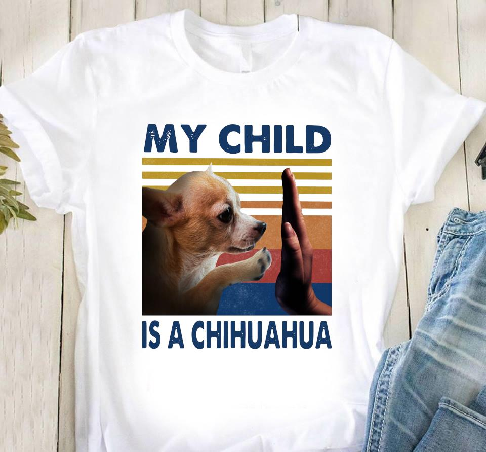 My Child Is A Chihuahua Vintage Shirt Classic T-Shirt