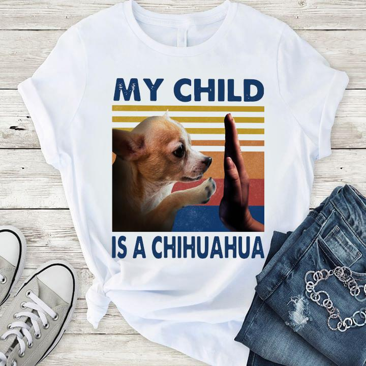 My Child Is A Chihuahua Vintage Shirt T-Shirt