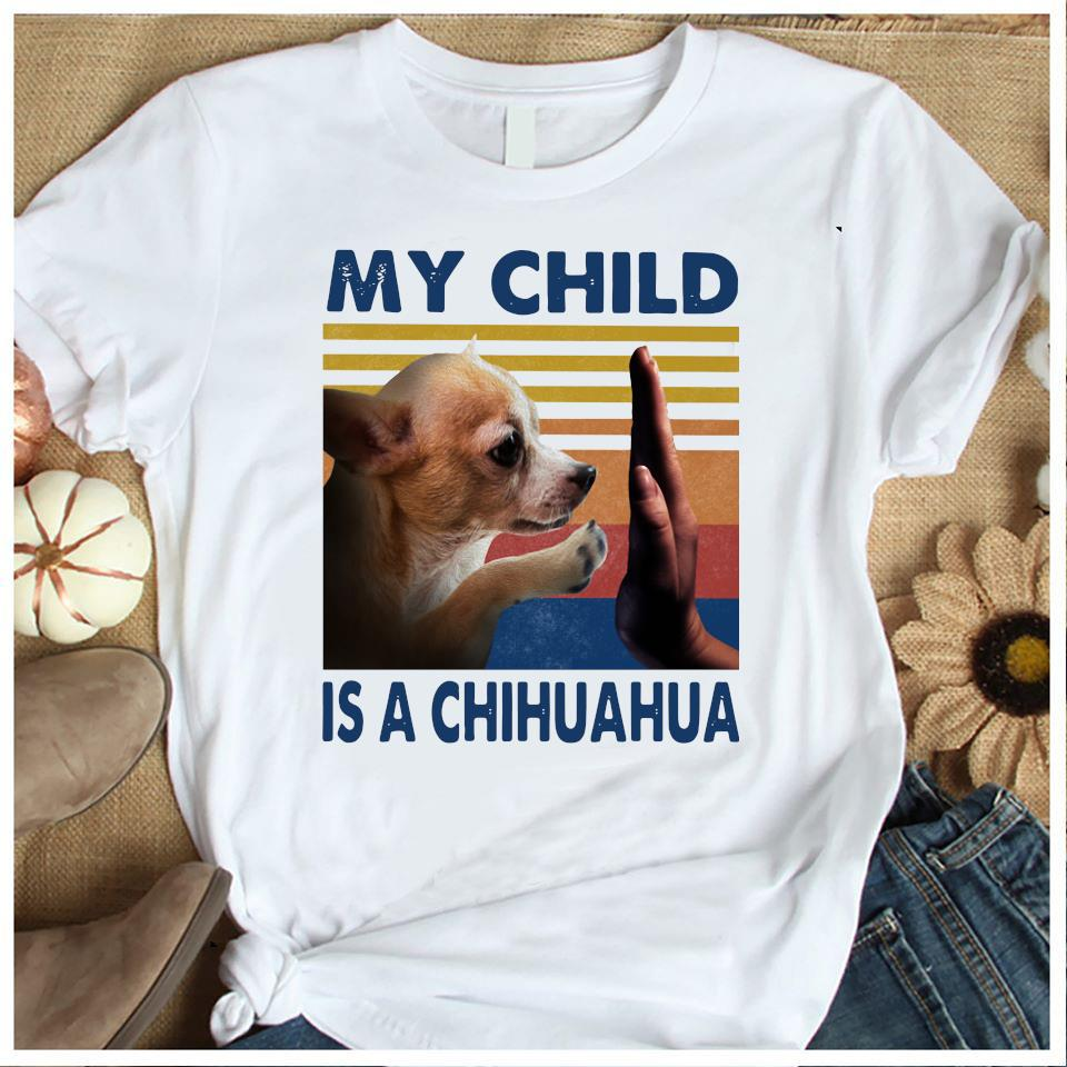 My Child Is A Chihuahua Vintage Shirt Women's Shirt