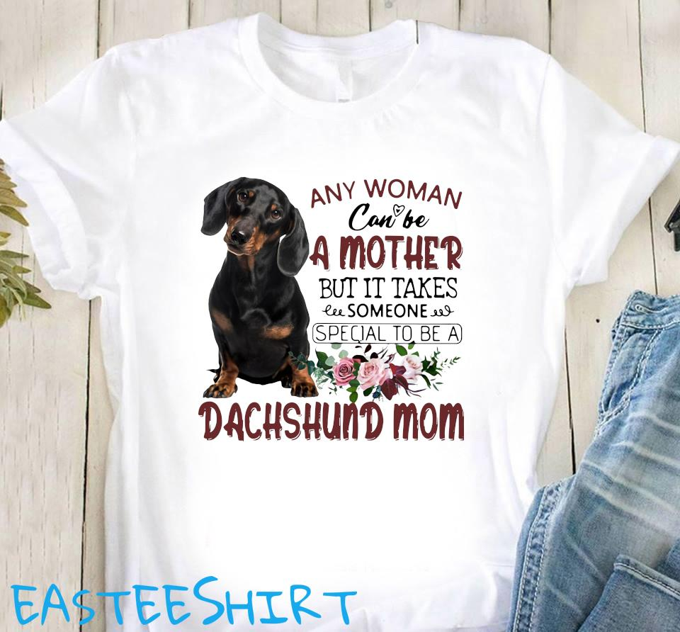 Any Woman Can Be A Mother But It Takes Someone Special To Be A Dachshund Mom Shirt Classic T-Shirt