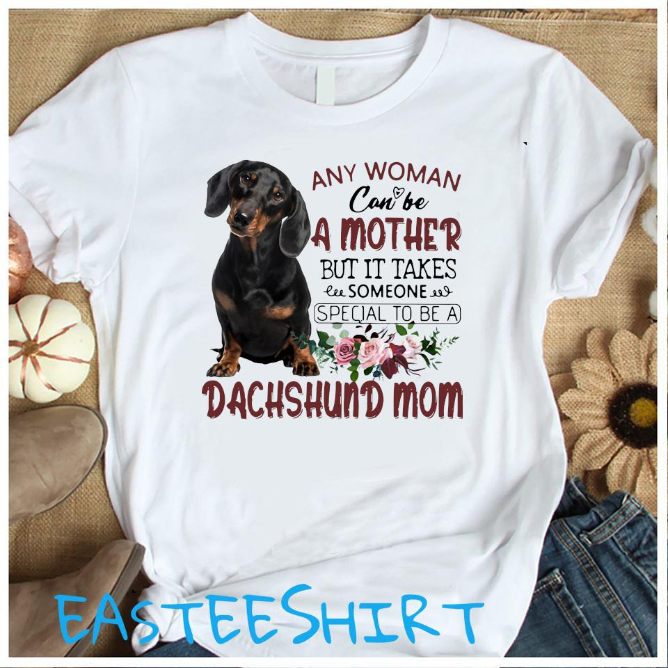 Any Woman Can Be A Mother But It Takes Someone Special To Be A Dachshund Mom Shirt Women's Shirt