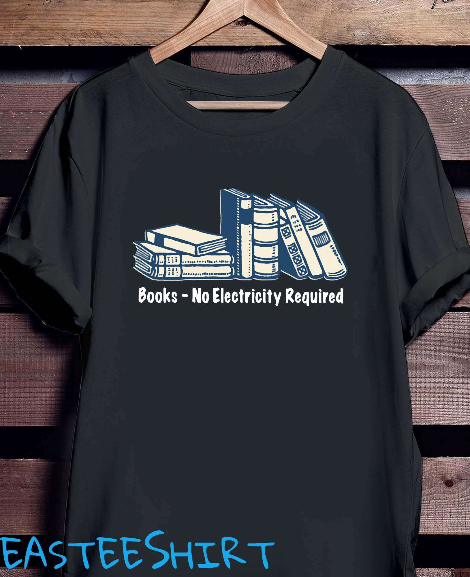 Books No Electricity Required Shirt