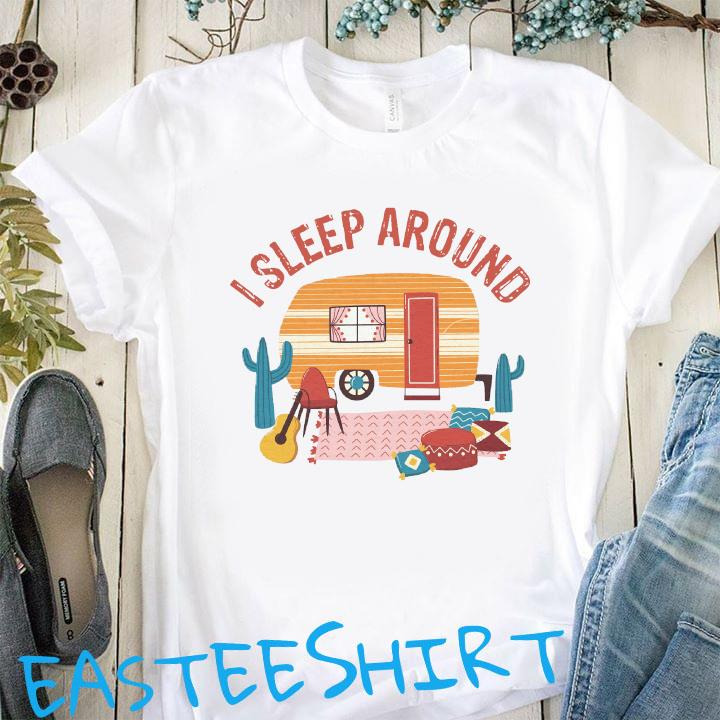 Camping I Sleep Around Shirt