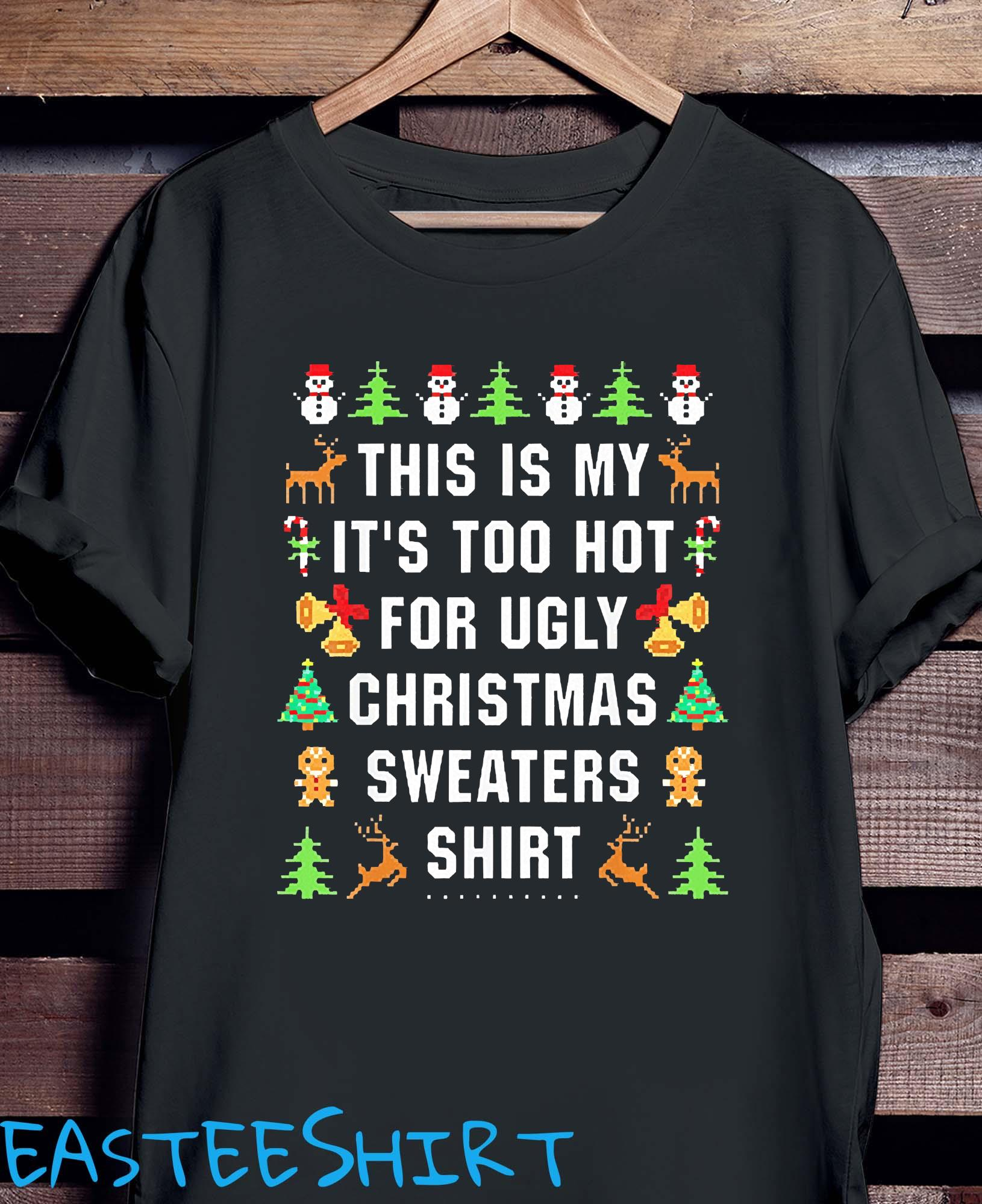 This Is My It's Too Hot For Ugly Christmas Sweaters