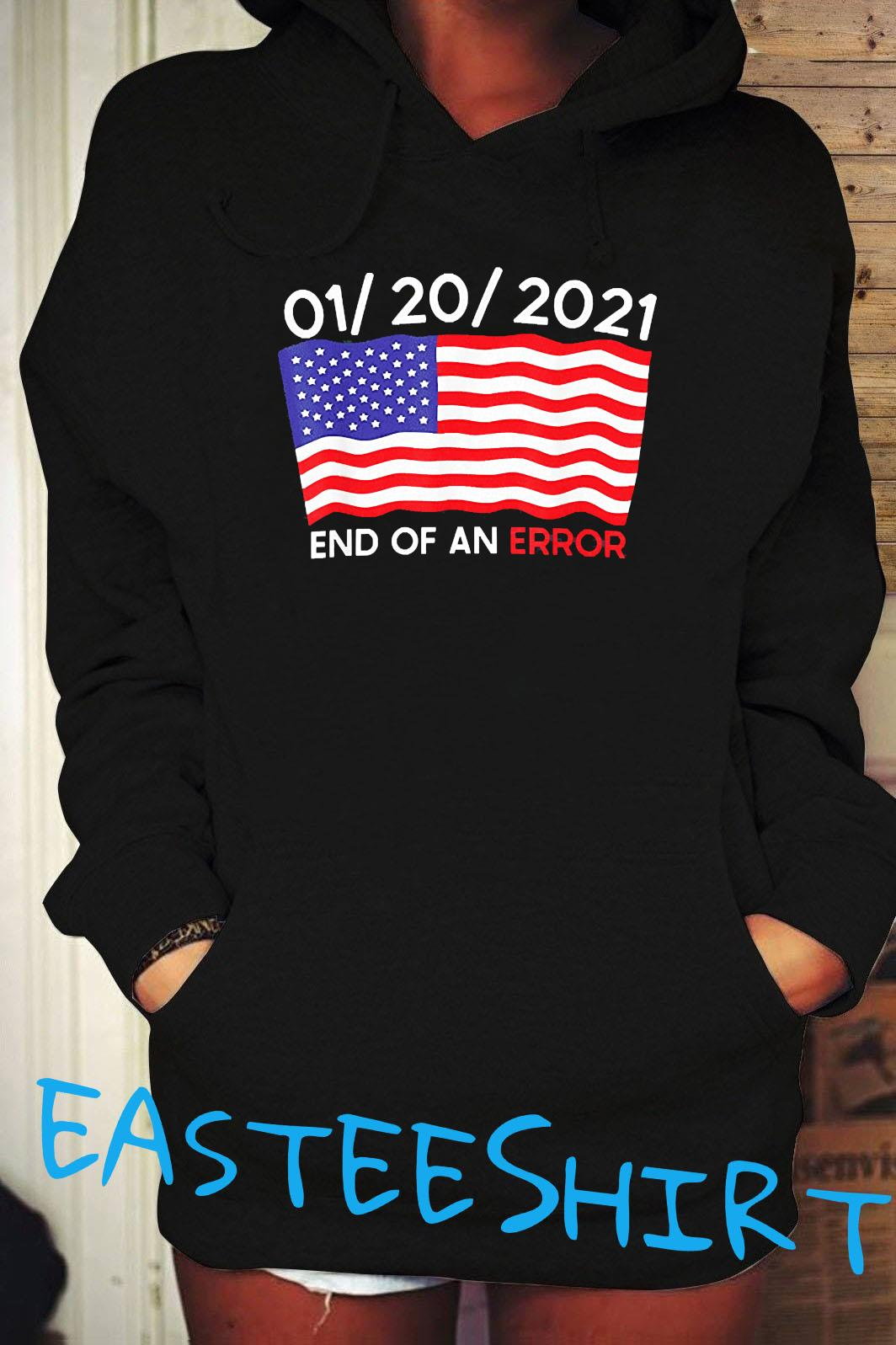 01-20-2021 End Of An Error Joe Biden Inauguration Anti-trump Shirt Hoodie